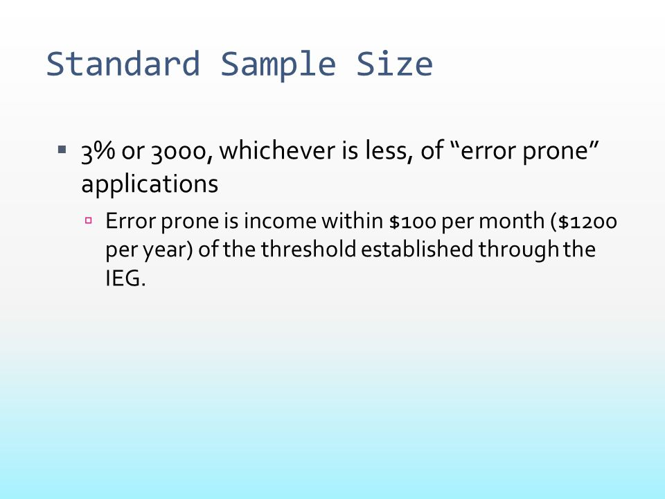 "Standard Sample Size  3% or 3000, whichever is less, of ""error prone"" applications  Error prone is income within $100 per month ($1200 per year) of"
