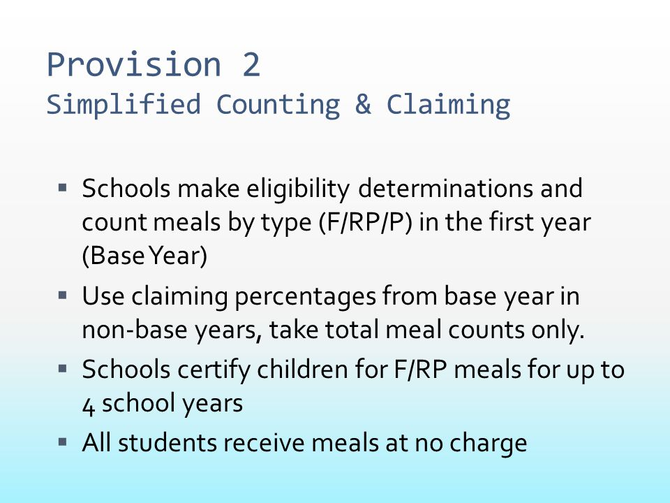 Provision 2 Simplified Counting & Claiming  Schools make eligibility determinations and count meals by type (F/RP/P) in the first year (Base Year) 