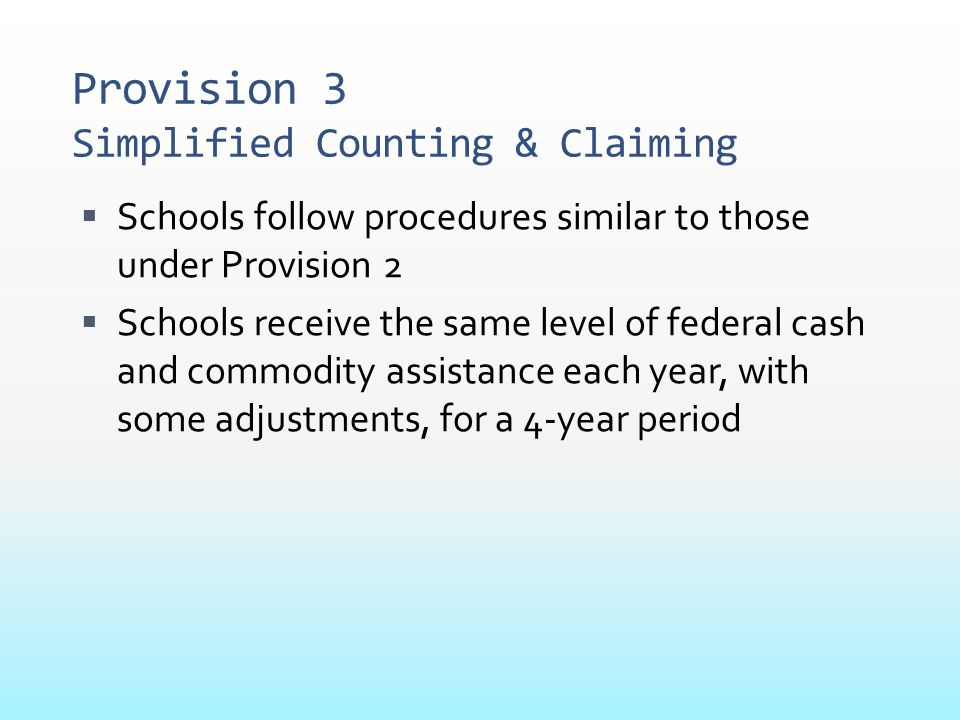 Provision 3 Simplified Counting & Claiming  Schools follow procedures similar to those under Provision 2  Schools receive the same level of federal
