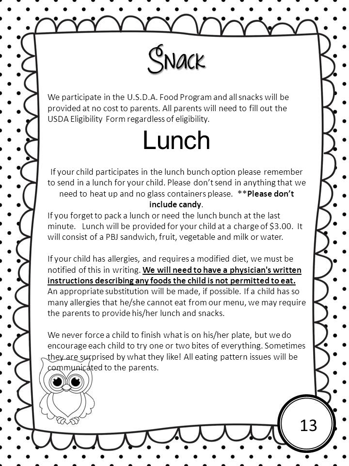 We participate in the U.S.D.A. Food Program and all snacks will be provided at no cost to parents. All parents will need to fill out the USDA Eligibil