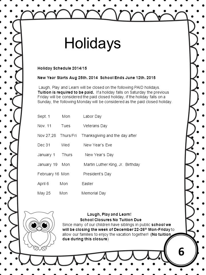 Holidays Holiday Schedule 2014/15 New Year Starts Aug 25th. 2014 School Ends June 12th. 2015 Laugh, Play and Learn will be closed on the following PAI
