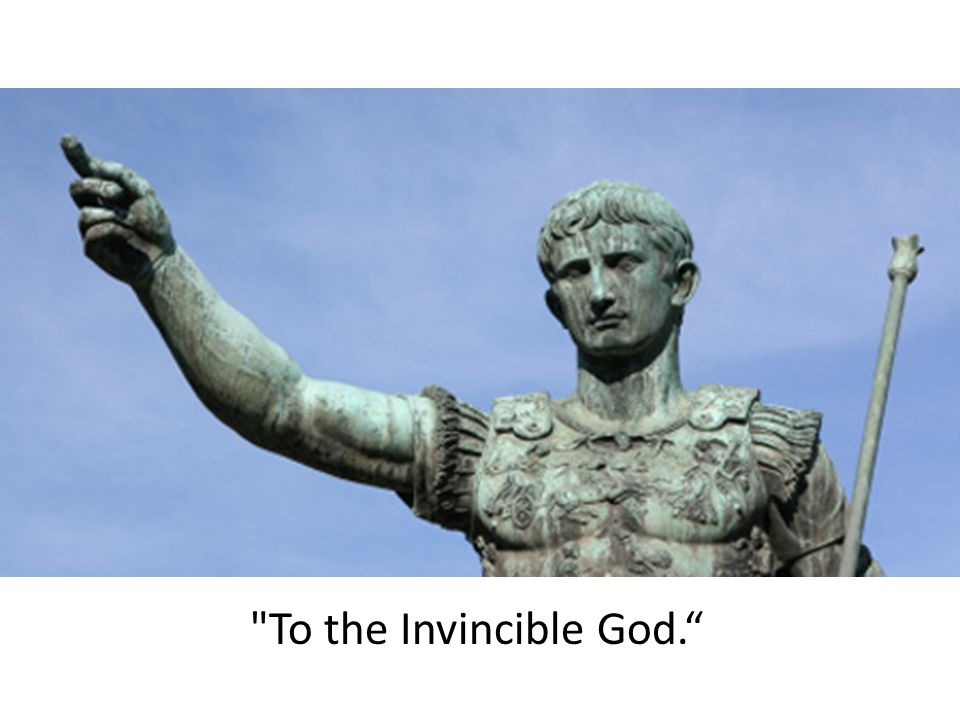 To the Invincible God.