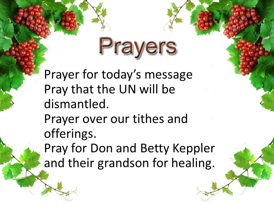 Prayer for today's message Pray that the UN will be dismantled.