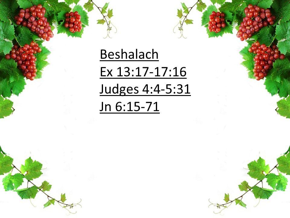Beshalach Ex 13:17-17:16 Judges 4:4-5:31 Jn 6:15-71