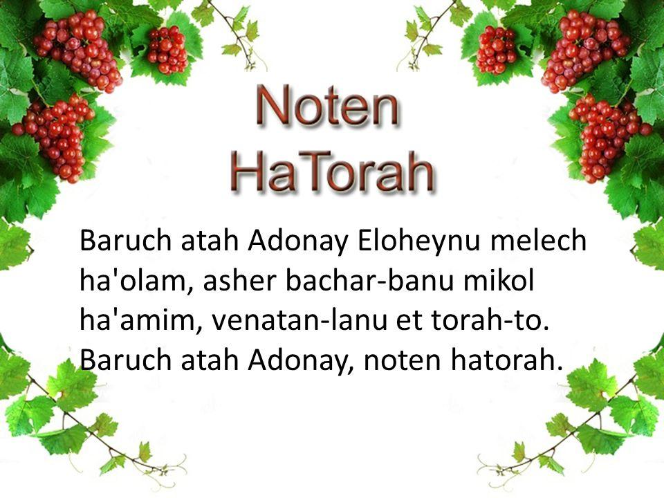 Baruch atah Adonay Eloheynu melech ha'olam, asher bachar-banu mikol ha'amim, venatan-lanu et torah-to. Baruch atah Adonay, noten hatorah.