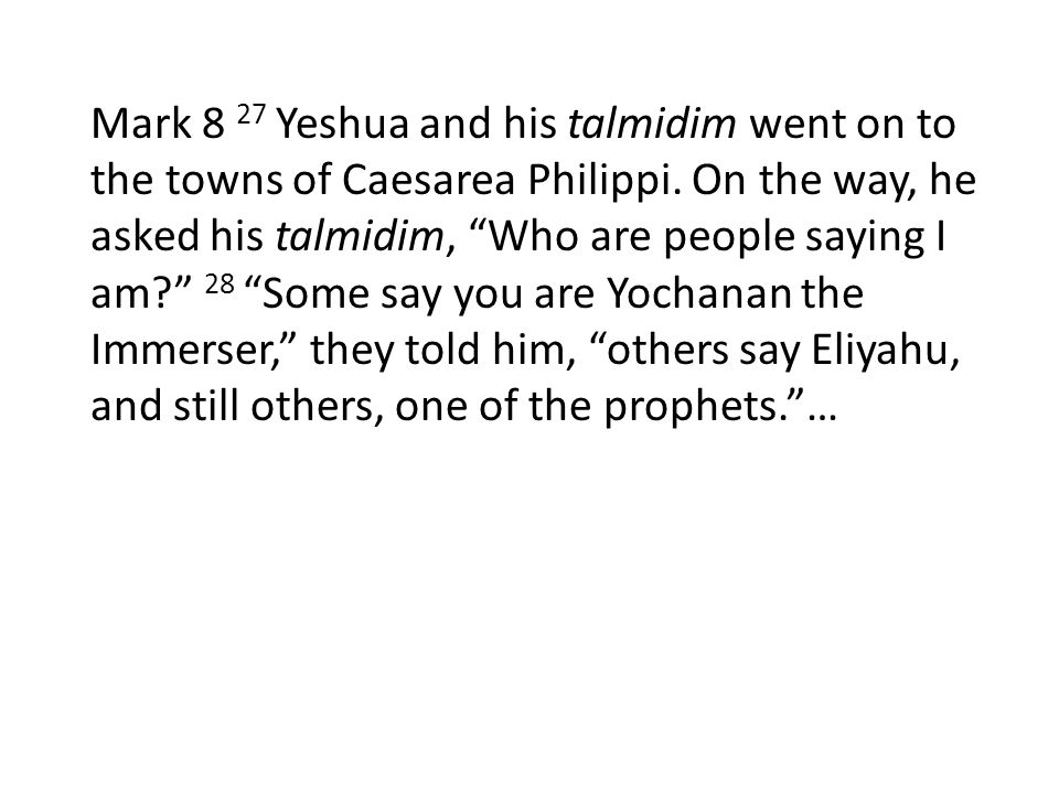 Mark 8 27 Yeshua and his talmidim went on to the towns of Caesarea Philippi.