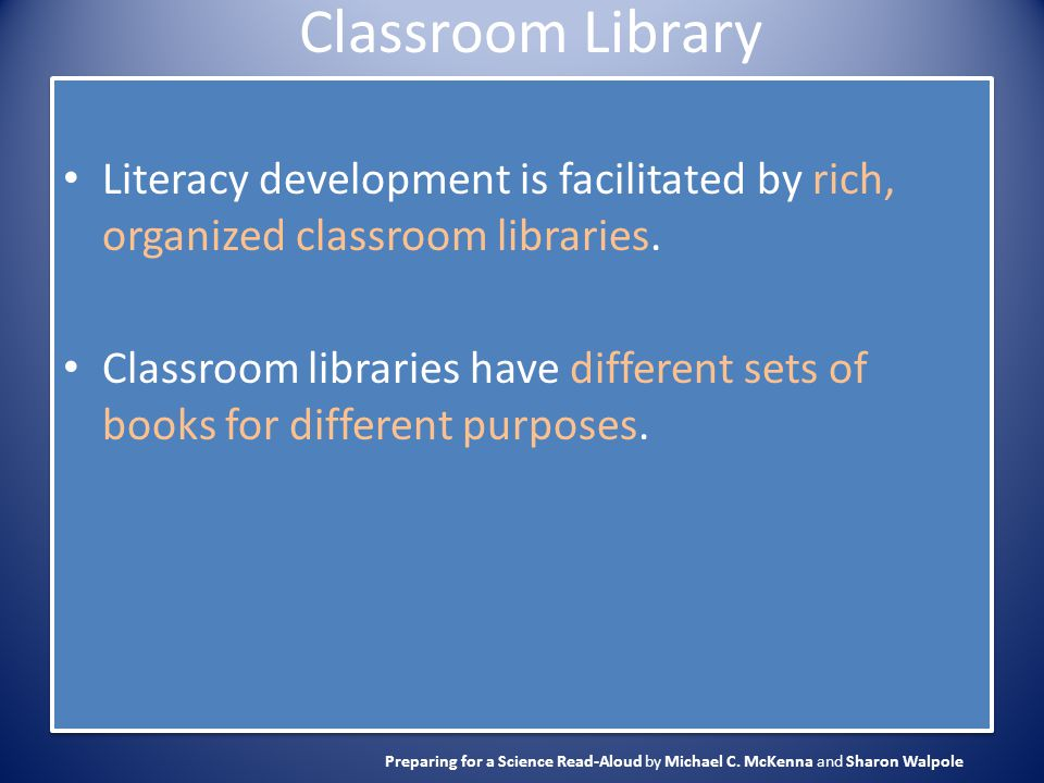 Classroom Library Literacy development is facilitated by rich, organized classroom libraries. Classroom libraries have different sets of books for dif