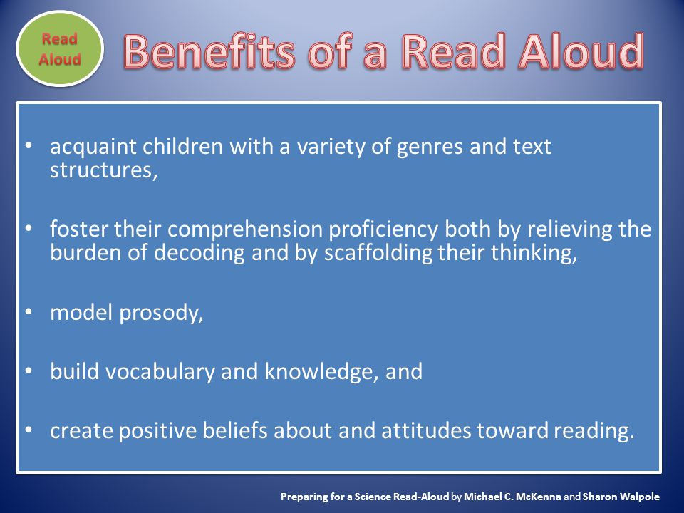 acquaint children with a variety of genres and text structures, foster their comprehension proficiency both by relieving the burden of decoding and by