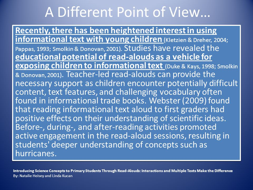 A Different Point of View… Recently, there has been heightened interest in using informational text with young children (Kletzien & Dreher, 2004; Papp
