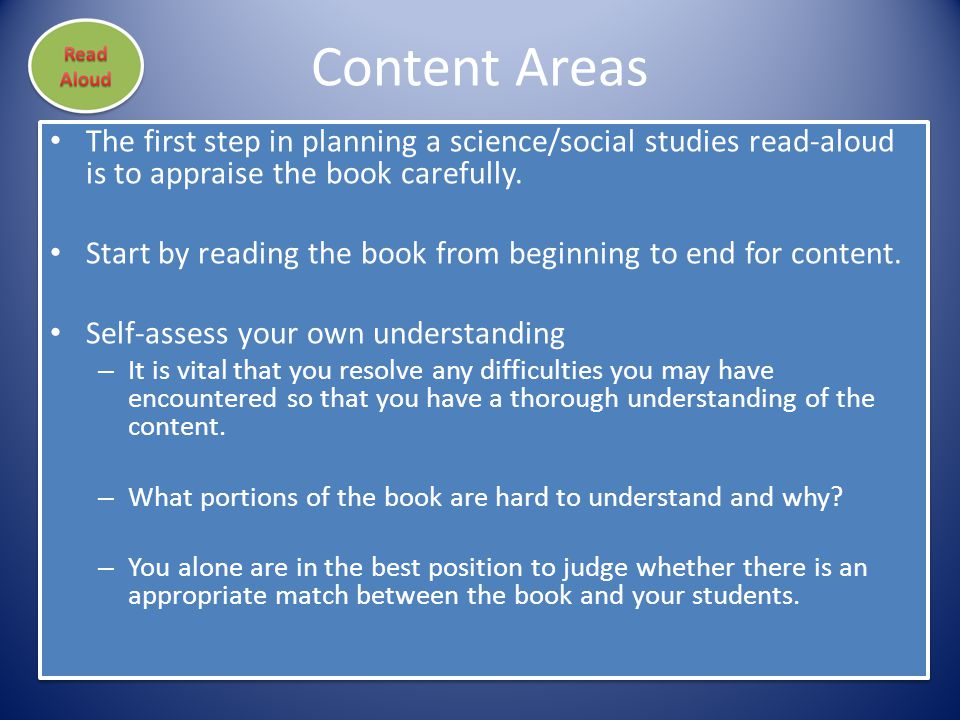 Content Areas The first step in planning a science/social studies read-aloud is to appraise the book carefully. Start by reading the book from beginni
