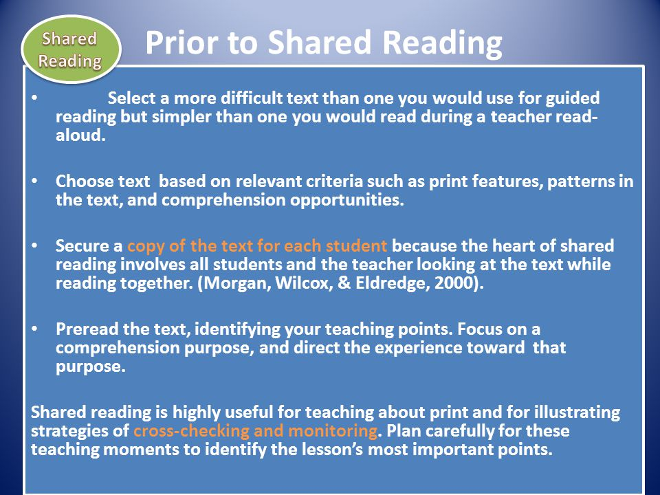 Prior to Shared Reading Select a more difficult text than one you would use for guided reading but simpler than one you would read during a teacher re