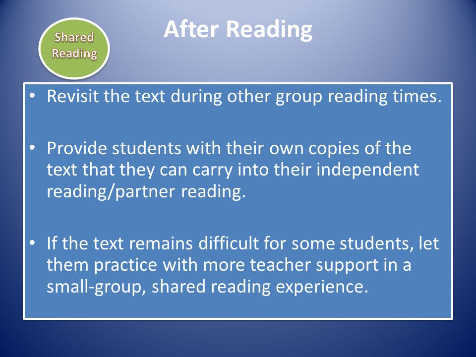After Reading Revisit the text during other group reading times. Provide students with their own copies of the text that they can carry into their ind