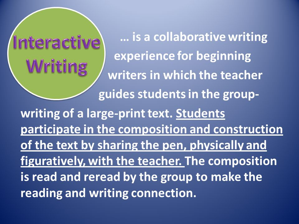 … is a collaborative writing experience for beginning writers in which the teacher guides students in the group- writing of a large-print text. Studen
