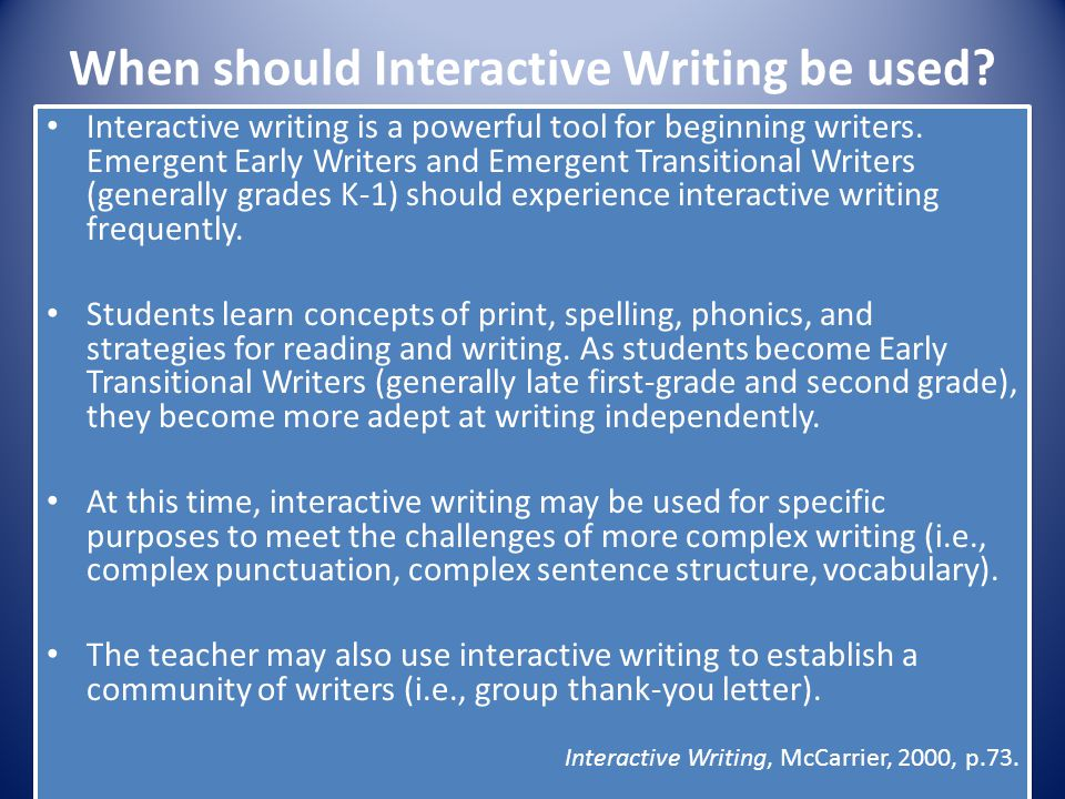 When should Interactive Writing be used? Interactive writing is a powerful tool for beginning writers. Emergent Early Writers and Emergent Transitiona
