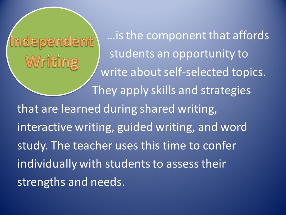 …is the component that affords students an opportunity to write about self-selected topics. They apply skills and strategies that are learned during s