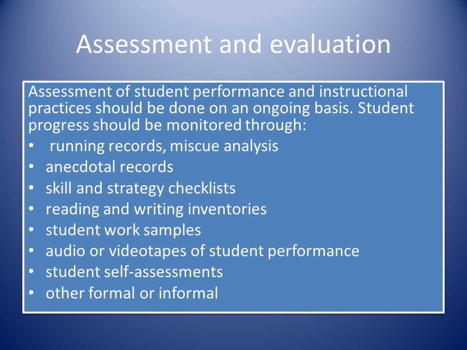 Assessment and evaluation Assessment of student performance and instructional practices should be done on an ongoing basis. Student progress should be