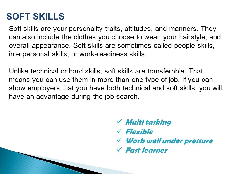 Soft skills are your personality traits, attitudes, and manners.