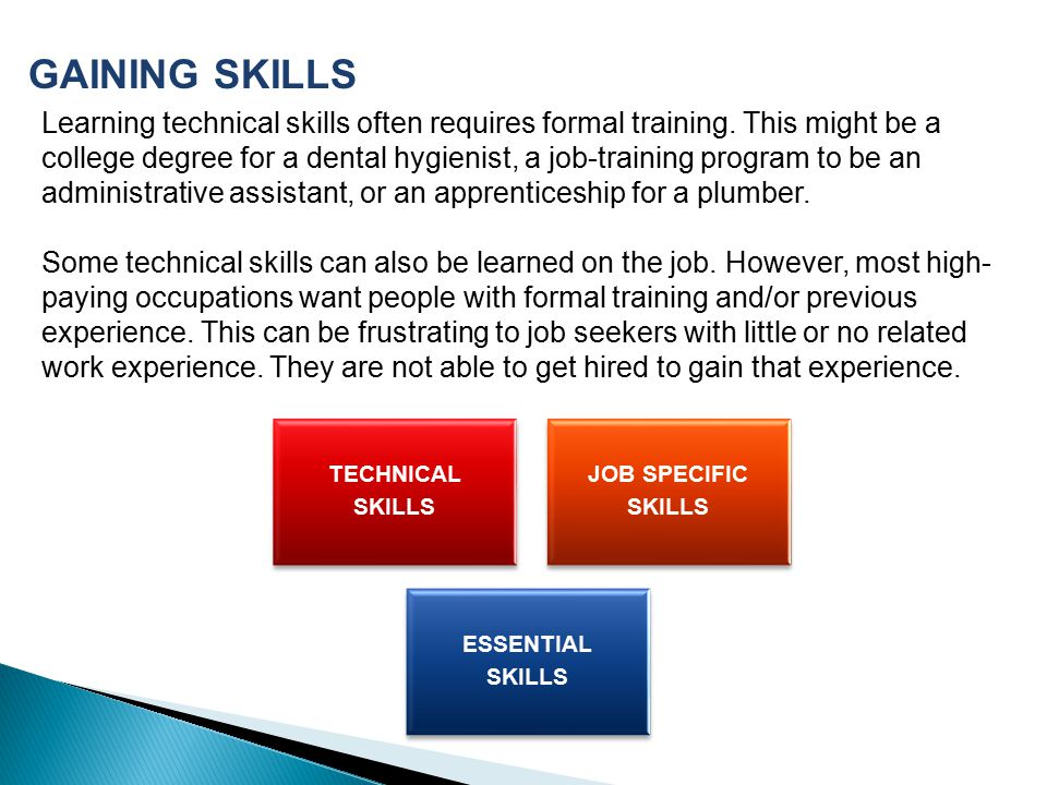 Learning technical skills often requires formal training.