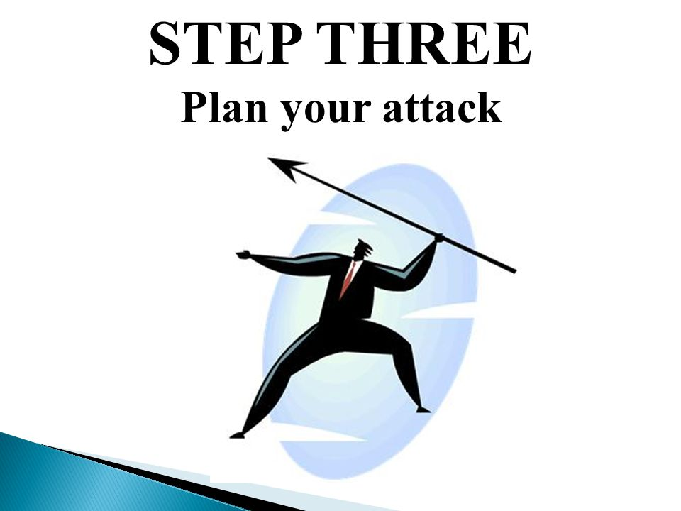 STEP THREE Plan your attack