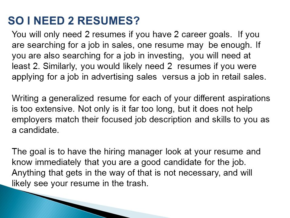 You will only need 2 resumes if you have 2 career goals.