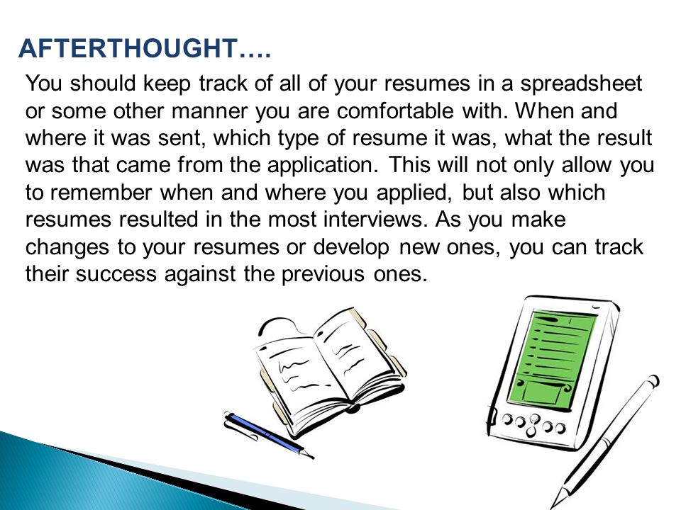 You should keep track of all of your resumes in a spreadsheet or some other manner you are comfortable with.
