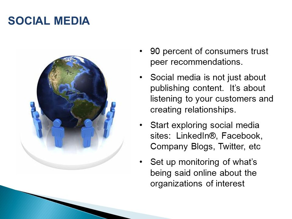 90 percent of consumers trust peer recommendations. Social media is not just about publishing content. It's about listening to your customers and crea