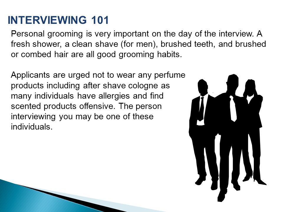 Personal grooming is very important on the day of the interview.