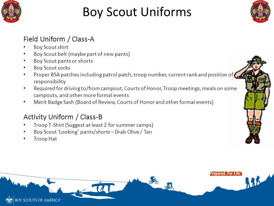 Field Uniform / Class-A Boy Scout shirt Boy Scout belt (maybe part of new pants) Boy Scout pants or shorts Boy Scout socks Proper BSA patches includin
