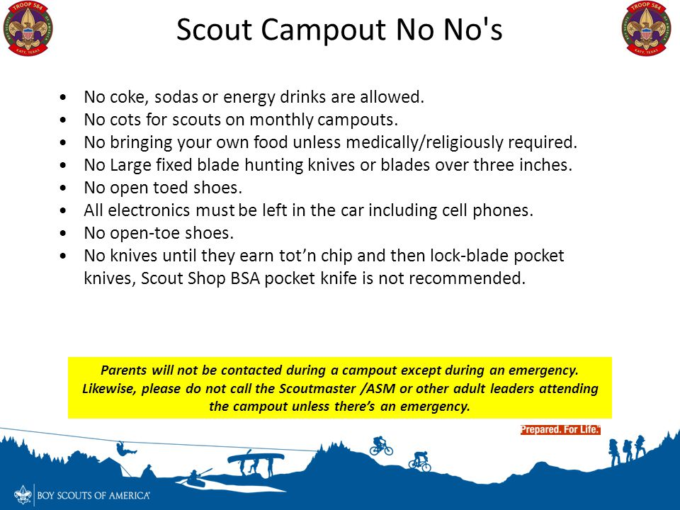 No coke, sodas or energy drinks are allowed. No cots for scouts on monthly campouts. No bringing your own food unless medically/religiously required.