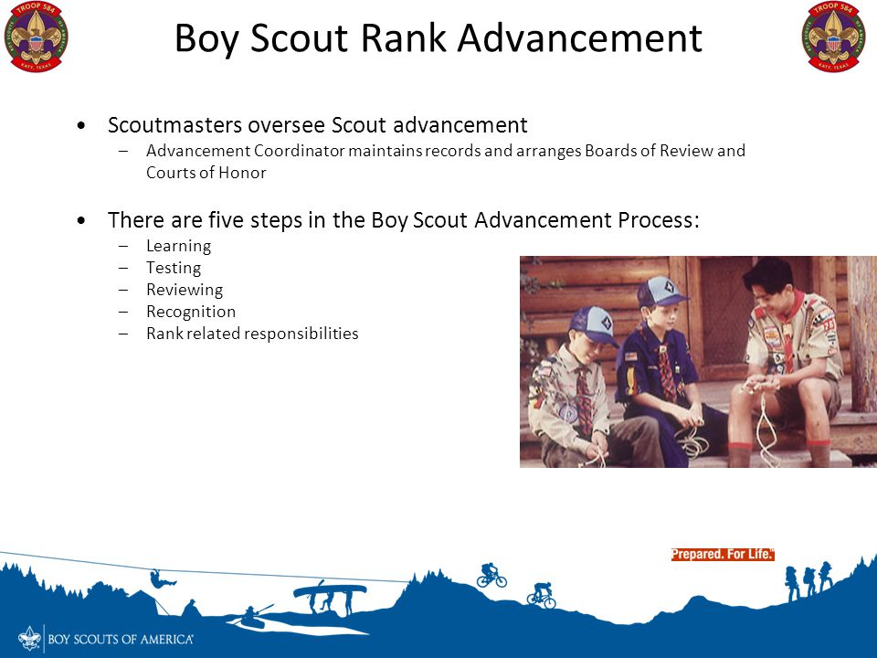 Boy Scout Rank Advancement Scoutmasters oversee Scout advancement –Advancement Coordinator maintains records and arranges Boards of Review and Courts