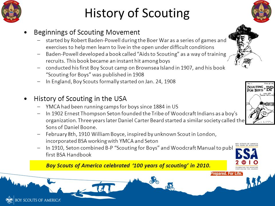 History of Scouting Beginnings of Scouting Movement –started by Robert Baden-Powell during the Boer War as a series of games and exercises to help men