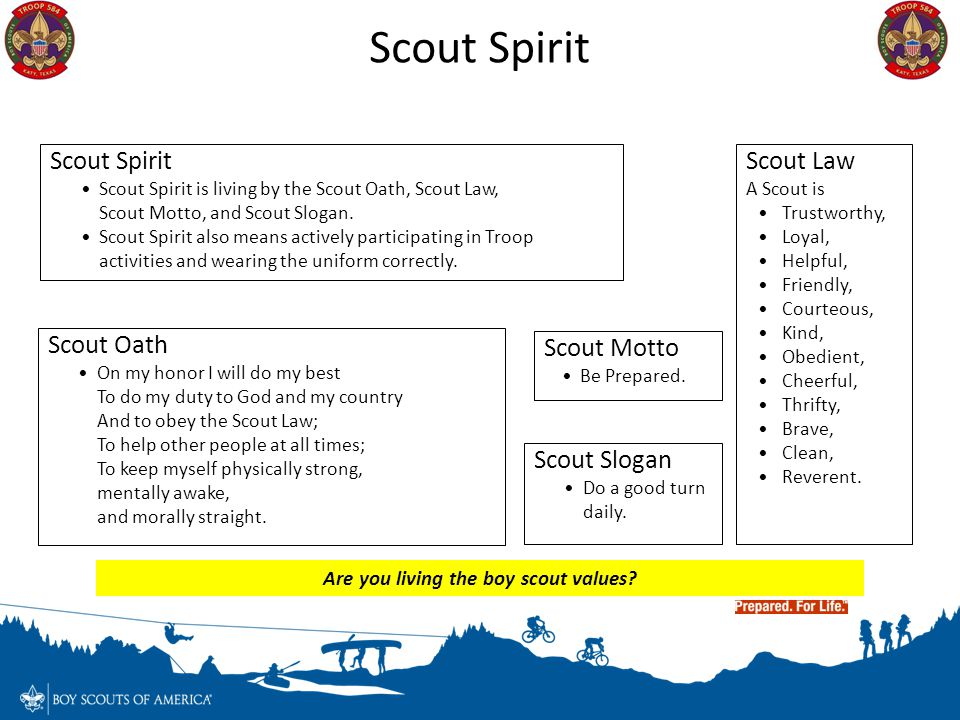 Scout Spirit Scout Spirit is living by the Scout Oath, Scout Law, Scout Motto, and Scout Slogan. Scout Spirit also means actively participating in Tro