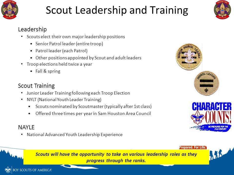 Scout Leadership and Training Leadership Scouts elect their own major leadership positions Senior Patrol leader (entire troop) Patrol leader (each Pat