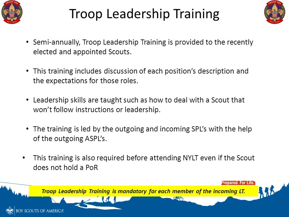Semi-annually, Troop Leadership Training is provided to the recently elected and appointed Scouts. This training includes discussion of each position'