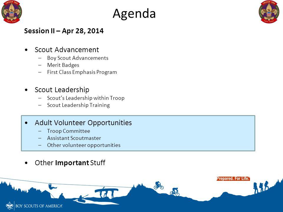 Agenda Session II – Apr 28, 2014 Scout Advancement –Boy Scout Advancements –Merit Badges –First Class Emphasis Program Scout Leadership –Scout's Leade