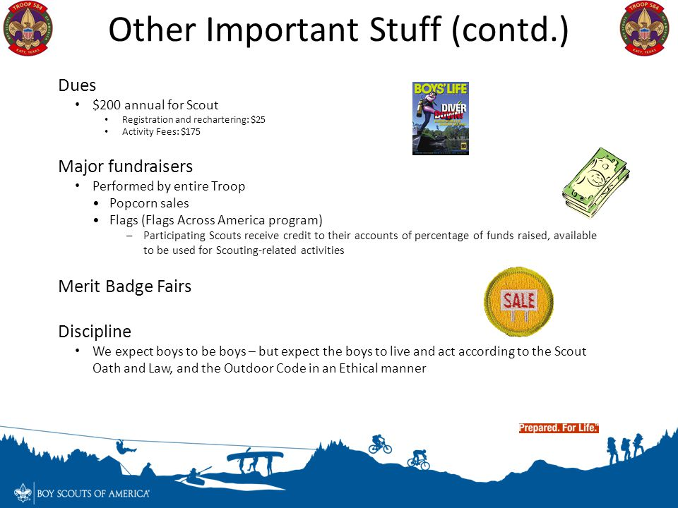 Other Important Stuff (contd.) Dues $200 annual for Scout Registration and rechartering: $25 Activity Fees: $175 Major fundraisers Performed by entire