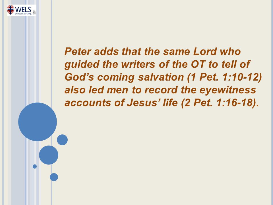 Peter adds that the same Lord who guided the writers of the OT to tell of God's coming salvation (1 Pet. 1:10-12) also led men to record the eyewitnes