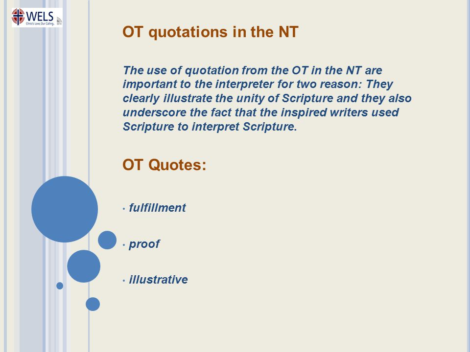 OT quotations in the NT The use of quotation from the OT in the NT are important to the interpreter for two reason: They clearly illustrate the unity