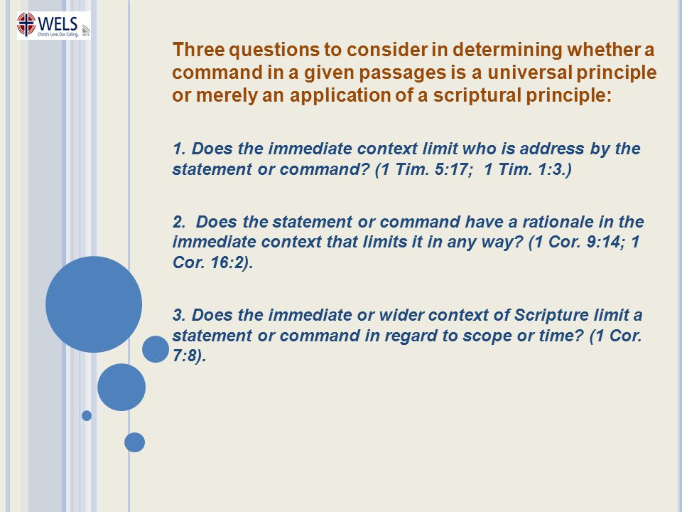 Three questions to consider in determining whether a command in a given passages is a universal principle or merely an application of a scriptural pri
