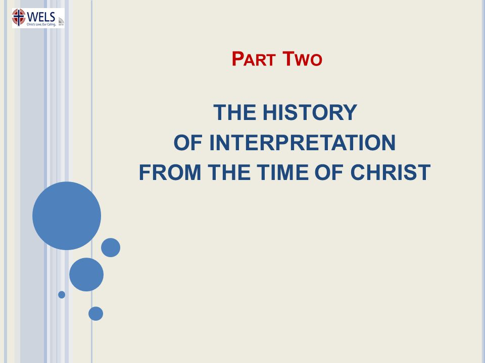 P ART T WO THE HISTORY OF INTERPRETATION FROM THE TIME OF CHRIST