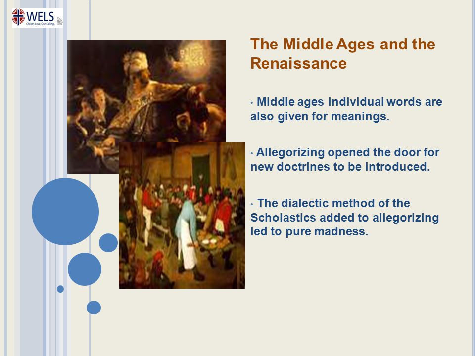 The Middle Ages and the Renaissance Middle ages individual words are also given for meanings. Allegorizing opened the door for new doctrines to be int