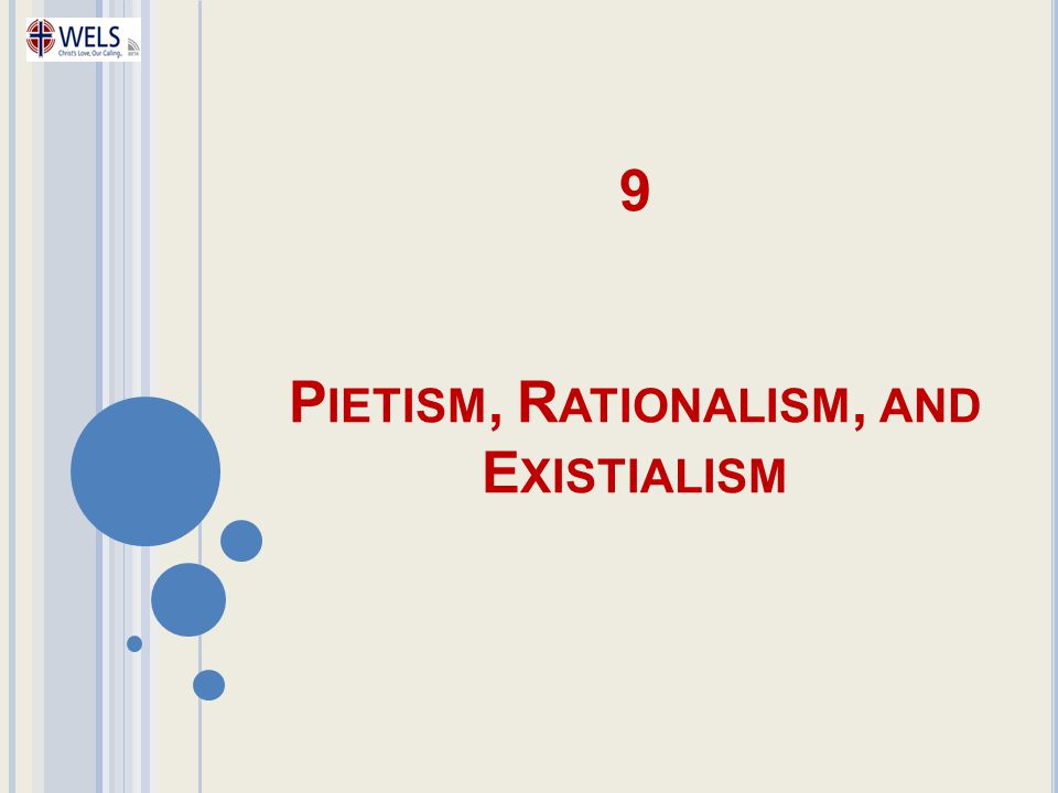 9 P IETISM, R ATIONALISM, AND E XISTIALISM