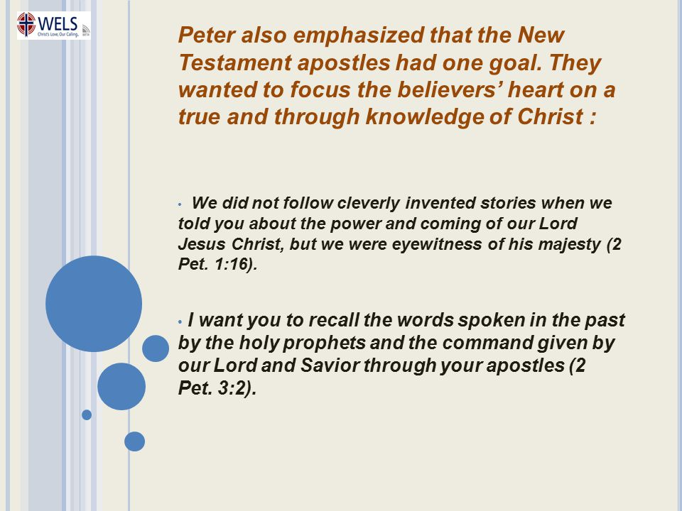Peter also emphasized that the New Testament apostles had one goal. They wanted to focus the believers' heart on a true and through knowledge of Chris