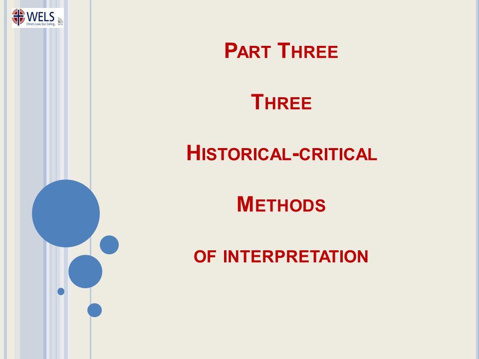 P ART T HREE T HREE H ISTORICAL - CRITICAL M ETHODS OF INTERPRETATION