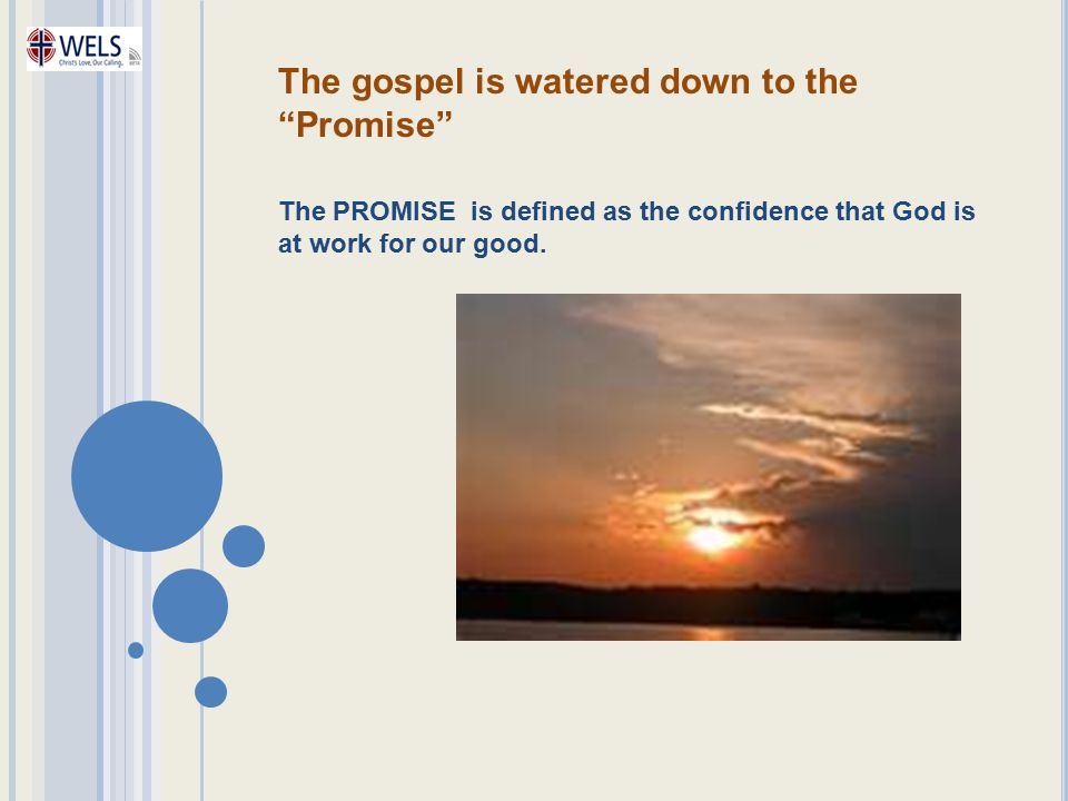 "The gospel is watered down to the ""Promise"" The PROMISE is defined as the confidence that God is at work for our good."