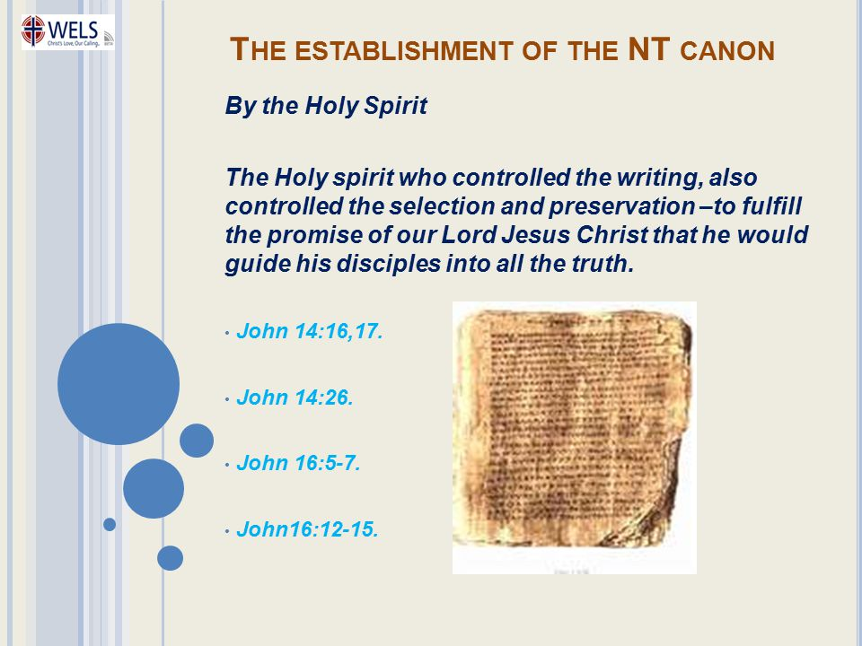 T HE ESTABLISHMENT OF THE NT CANON By the Holy Spirit The Holy spirit who controlled the writing, also controlled the selection and preservation –to f