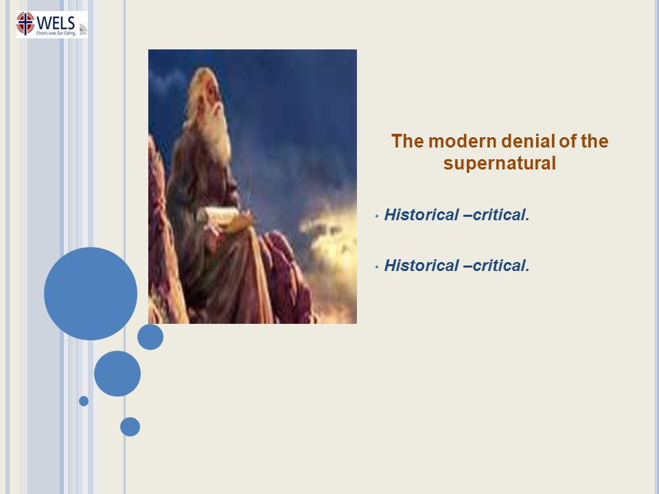 The modern denial of the supernatural Historical –critical.