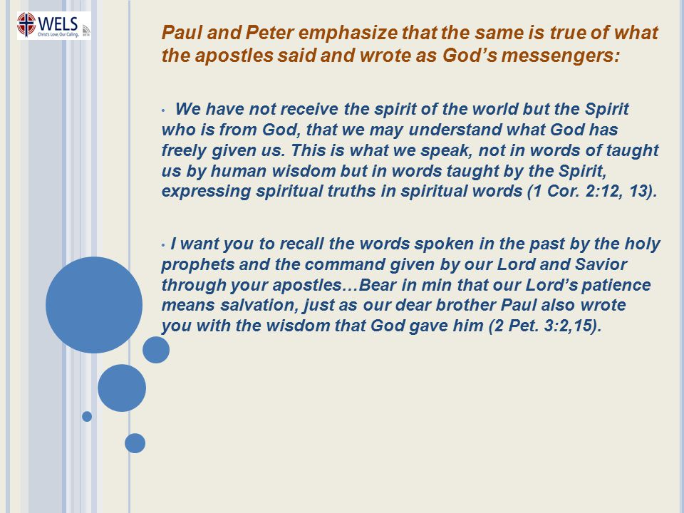 Paul and Peter emphasize that the same is true of what the apostles said and wrote as God's messengers: We have not receive the spirit of the world bu