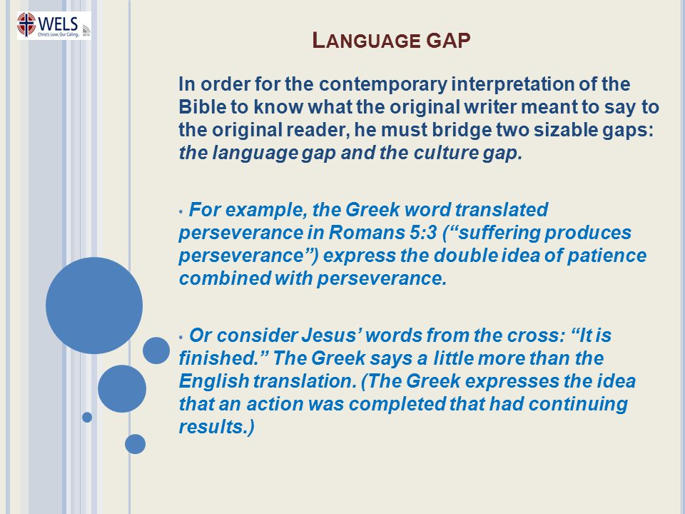 L ANGUAGE GAP In order for the contemporary interpretation of the Bible to know what the original writer meant to say to the original reader, he must