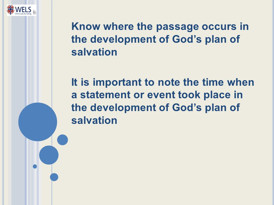 Know where the passage occurs in the development of God's plan of salvation It is important to note the time when a statement or event took place in t